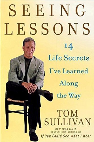 Seeing Lessons: 14 Life Secrets I&#039;ve Learned Along the Way