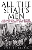 All the Shah's Men: An American Coup and the Roots of Middle East Terror by Stephen Kinzer, Stephen Kinzer