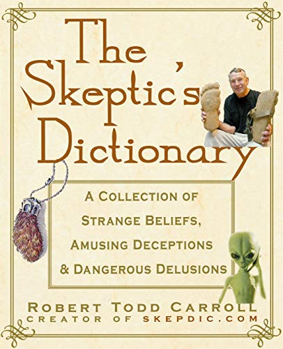 The Skeptics Dictionary, by Carroll, R.B.