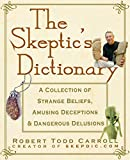 The Skeptic's Dictionary: A Collection of Strange Beliefs, Amusing Deceptions, and Dangerous Delusions - book cover picture