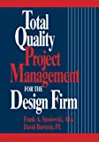 Total Quality Project Management for the Design Firm : How to Improve Quality, Increase Sales, and Reduce Costs by Frank A. Stasiowski, David Burstein