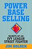 Power Base Selling: Secrets of an Ivy League Street Fighter - book cover picture