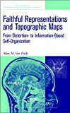 Faithful Representations and Topographic Maps: From Distortion- to Information-Based Self-Organization by Marc M. Van Hulle