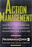 Buy Action Management: Practical Strategies for Making Your Corporate Transformation a Success from Amazon