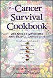 The Cancer Survival Cookbook : 200 Quick & Easy Recipes with Helpful Eating Hints