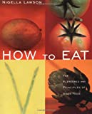 How to Eat: The Pleasures and Principles of Good Food - book cover picture