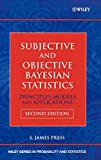 Subjective and Objective Bayesian Statistics : Principles, Models, and Applications