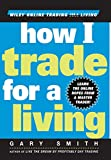 How I Trade for a Living (Wiley Online Trading for a Living) by Gary Smith (Hardcover)