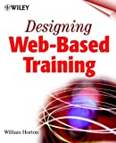 Designing Web-Based Training  : How to Teach Anyone Anything Anywhere Anytime