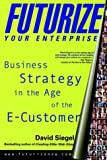 Futurize Your Enterprise: Business Strategy in the Age of the E-customer - book cover picture
