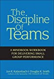 Buy The Discipline of Teams: A Mindbook-Workbook for Delivering Small Group Performance from Amazon