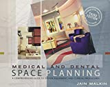Medical and Dental Space Planning : A Comprehensive Guide to Design, Equipment, and Clinical Procedures