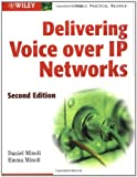 Delivering Voice over Ip Networks, 2nd Edition