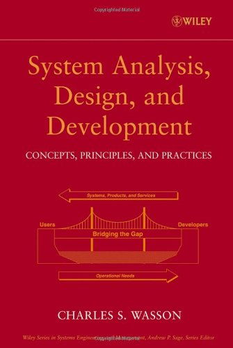 System Analysis, Design, and Development: Concepts, Principles, and Practices - Charles S. Wasson
