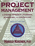 Project Management: A Systems Approach to Planning, Scheduling, and Controlling, 7th Edition by Harold, Ph.D. Kerzner