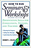 How to Run Seminars and Workshops : Presentation Skills for Consultants, Trainers, and Teachers