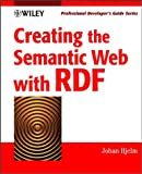 Creating the Semantic Web with RDF: Professional Developer's Guide (With CD-ROM)