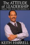 Book Cover: The Attitude Of Leadership by Keith Harrell