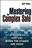 Buy Mastering the Complex Sale: How to Compete and Win When the Stakes are High! from Amazon