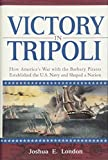 Victory in Tripoli : How America's War with the Barbary Pirates Established the U.S. Navy and Shaped a Nation