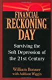 Buy Financial Reckoning Day: Surviving the Soft Depression of the 21st Century from Amazon