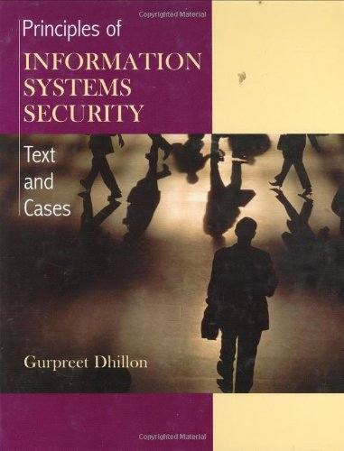 Principles of Information Systems Security: Texts and Cases - Gurpreet Dhillon