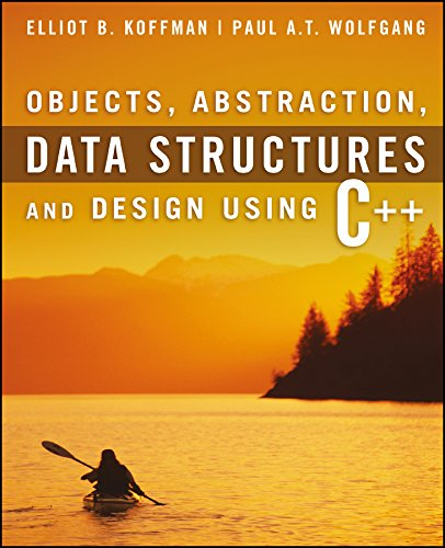 Objects, Abstraction, Data Structures and Design: Using C++ - Elliot B. Koffman, Paul A. T. Wolfgang