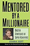 Mentored by a Millionaire : Master Strategies of Super Achievers