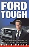 Buy Ford Tough : Bill Ford and the Battle to Rebuild America's Automaker from Amazon
