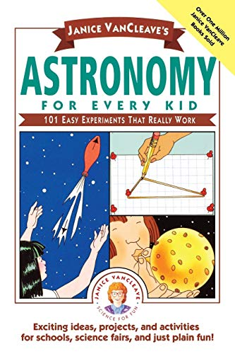 Janice VanCleave's Astronomy for Every Kid: 101 Easy Experiments that Really Work, VanCleave, Janice