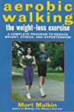 Aerobic Walking, the Weight-Loss Exercise: A Complete Program to Reduce Weight, Stress, and Hypertention