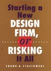 Starting a New Design Firm, or Risking It All! by Frank A. Stasiowski, Julia Willard