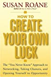Buy How to Create Your Own Luck: The You Never Know Approach to Networking, Taking Chances, and Opening Yourself to Opportunity from Amazon