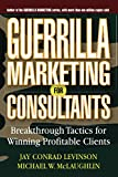 Buy Guerrilla Marketing for Consultants: Breakthrough Tactics for Winning Profitable Clients from Amazon
