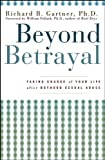 Beyond Betrayal : Taking Charge of Your Life after Boyhood Sexual Abuse