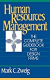 Human Resources Management : The Complete Guidebook for Design Firms by Mark C. Zweig