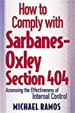 How to Comply with Sarbanes-Oxley Section 404 : Assessing the Effectiveness of Internal Control