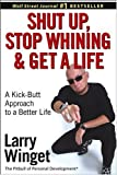 Shut Up, Stop Whining, and Get a Life : A Kick-Butt Approach to a Better Life - book cover picture