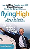 Buy Flying High: How JetBlue Founder and CEO David Neeleman Beats the Competition... Even in the World's Most Turbulent Industry from Amazon