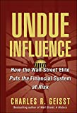 Buy Undue Influence : How the Wall Street Elite Puts the Financial System at Risk from Amazon