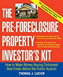 The Pre-Foreclosure Property Investor\'s Kit : How to Make Money Buying Distressed Real Estate -- Before the Public Auction