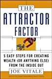 Book Cover: The Attractor Factor: 5 Easy Steps For Creating Wealth (or Anything Else) From The Inside Out by Joe Vitale