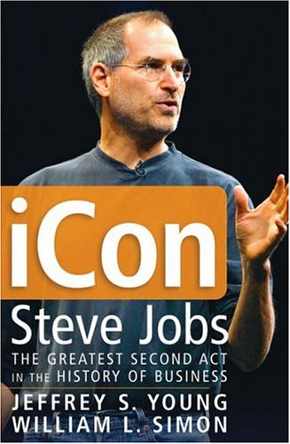 Icon: Steve Jobs, The Greatest Second Act In The History Of Business