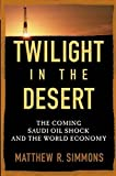 Buy Twilight in the Desert: The Coming Saudi Oil Shock and the World Economy from Amazon