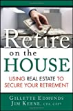 Retire On the House : Using Real Estate To Secure Your Retirement