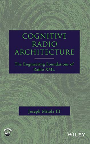 Book Cover: Cognitive Radio Architecture: The Engineering Foundations of Radio XML