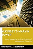 Buy McKinsey's Marvin Bower: Vision, Leadership, and the Creation of Management Consulting from Amazon