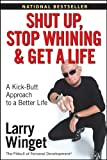 Buy Shut Up, Stop Whining, and Get a Life: A Kick-Butt Approach to a Better Life from Amazon