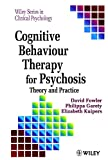 Cognitive Behavior Therapy for Psychosis: Theory and Practice (The Wiley Series in Clinical Psychology)