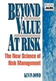Beyond Value at Risk : The New Science of Risk Management (Frontiers in Finance Series)